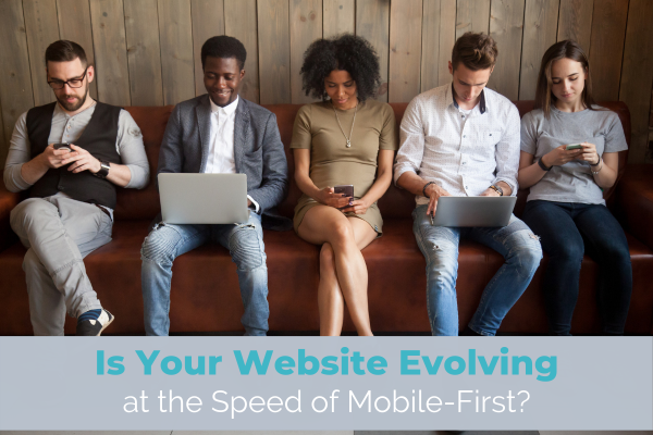 Is Your Website Evolving at the Speed of Mobile First?