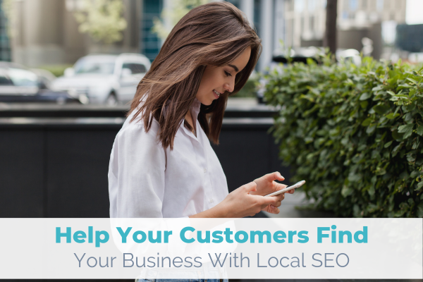 Help Your Customers Find Your Business with Local SEO
