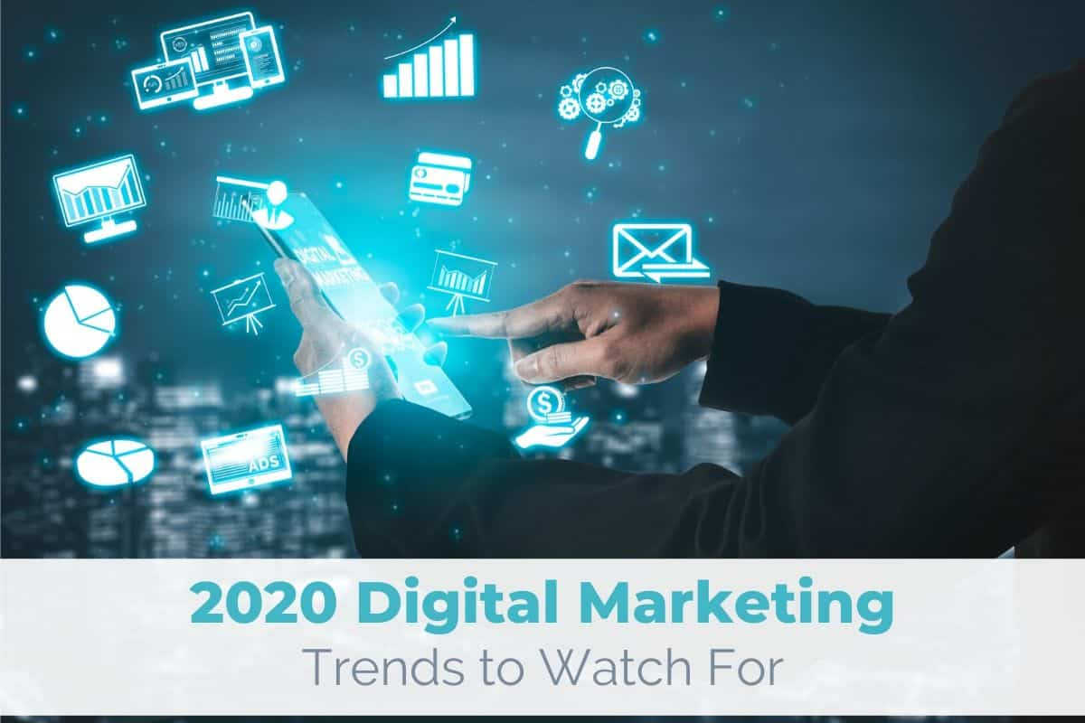 2020 Digital Marketing Trends to Watch For