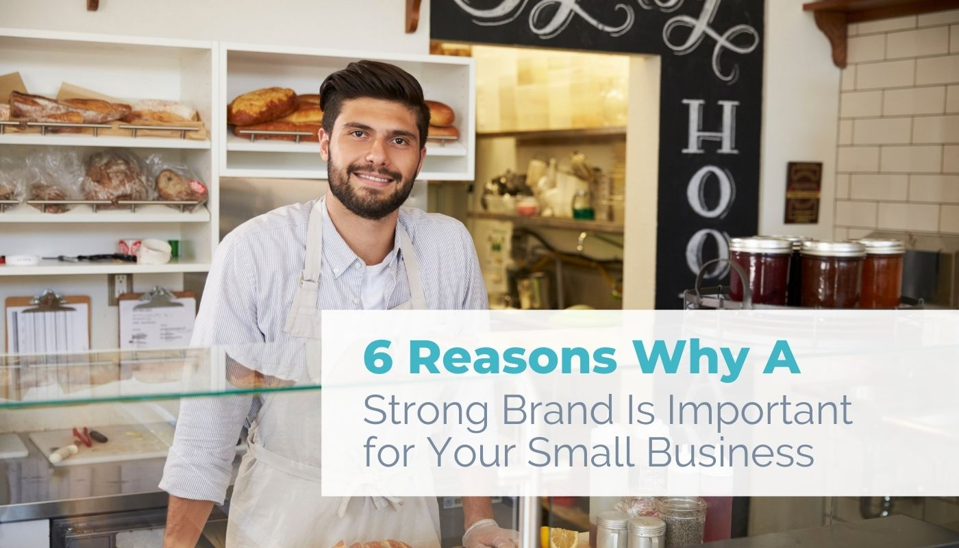 6 reasons why a strong brand is important for your small business