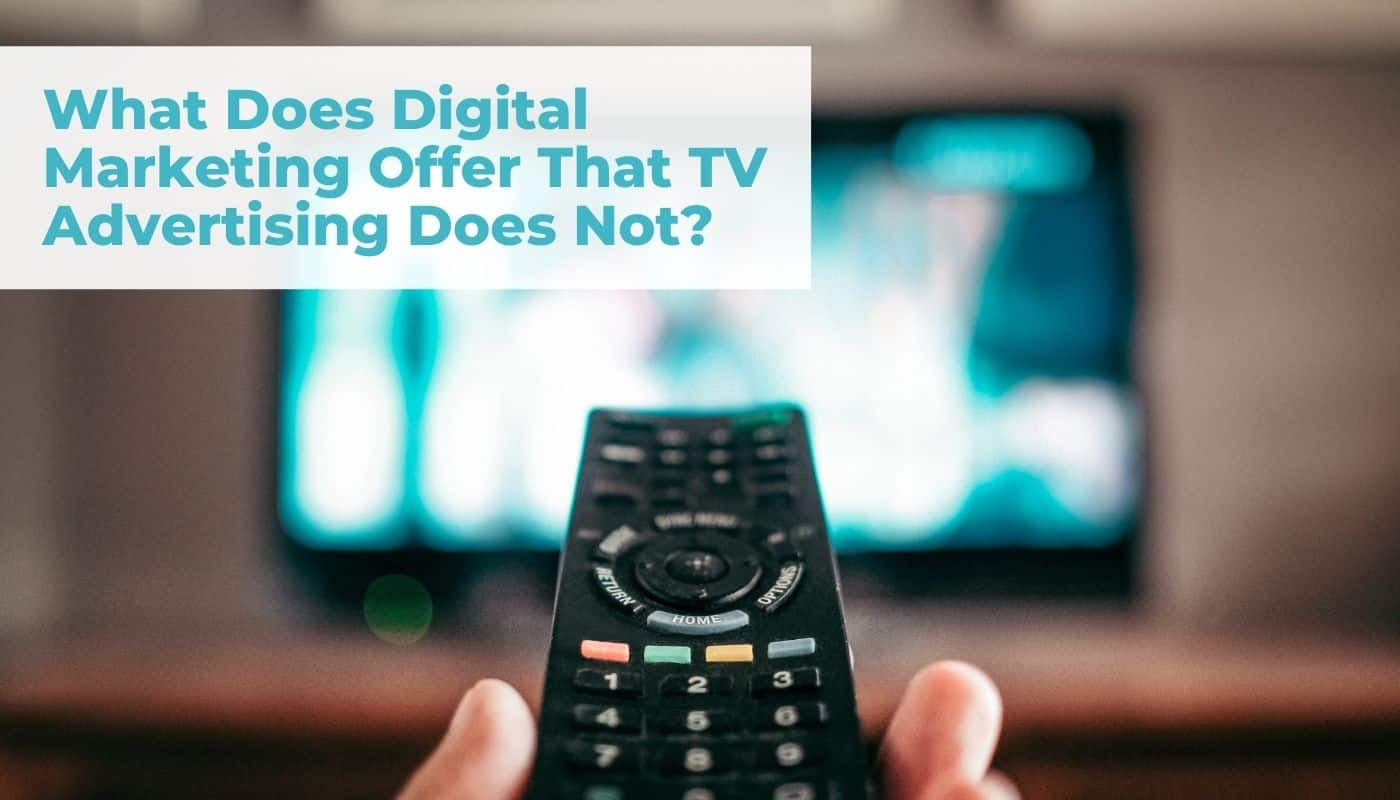 What does digital marketing offer that TV advertising does not