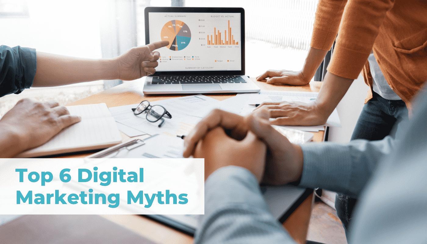 Top 6 Digital Marketing Myths